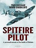 Spitfire Pilot: A Personal Account of the Battle of Britain by Flight Lieutenant David Crook DFC