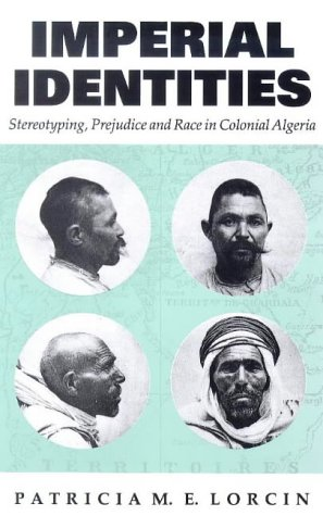 Imperial Identities: Stereotyping, Prejudice and Race in Colonial Algeria (Society & Culture in the Modern Middle East)