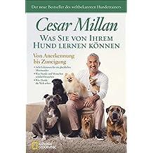 Hunde - Was Sie von Ihrem Hund lernen können: Von Anerkennung bis Zuneigung. Folgen Sie Ihrem Hund auf dem Weg zu einem glücklicheren Leben. Lebenshilfe für Menschen vom Hundeflüsterer.
