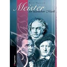 Meister der klassischen Musik: Einblicke in Leben und Werk von 50 großen Komponisten.