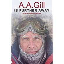 A.A. Gill is Further Away by AA Gill (2012-04-12)