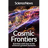Cosmic Frontiers: Scientists Seek Clues to the Universe's Greatest Mysteries (English Edition)