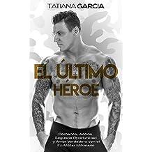 El Último Héroe: Romance, Acción, Segunda Oportunidad y Amor Verdadero con el Ex-Militar Millonario (Novela Romántica y de Acción nº 1)
