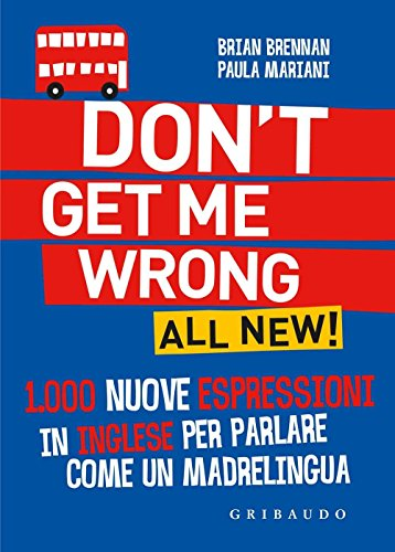 dont-get-me-wrong-all-new-1000-nuove-espressioni-in-inglese-per-parlare-come-un-madrelingua