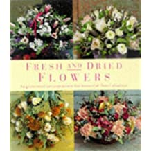 Fresh and Dried Flowers: Inspirational Arrangements for Beautiful Floral Diplays: Inspirational Arrangements for Beautiful Floral Displays (Crafts)