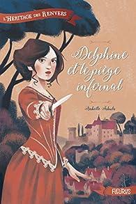 L'héritage des Renvers, tome 1 : Delphine et le piège infernal par Isabelle Schyns