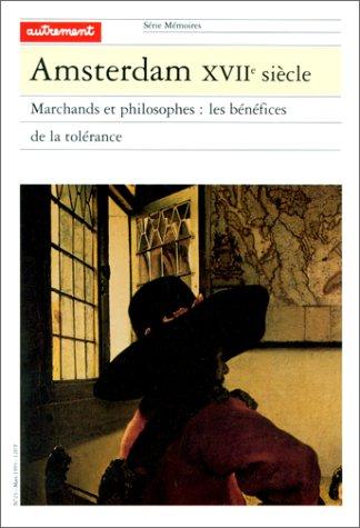 Amsterdam, XVIIe siècle : Marchands et philosophes : Les Bénéfices de la tolérance