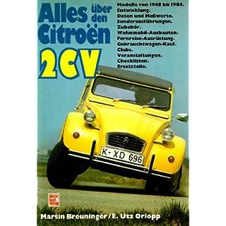 Alles über den Citroen 2 CV: Modelle von 1948 bis 1984. Entwicklung, Daten und Messwerte, Zubehör, Wohnmobil-Ausbauten, Fernreise-Ausrüstung, ... Veranstaltungen, Checklisten, Ersatzteile