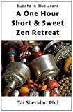 The One Hour Short & Sweet Zen Retreat: Written by Tai Sheridan Ph.D., 2013 Edition, Publisher: CreateSpace Independent Publishing [Paperback]