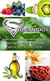 Superfoods-Lexikon: Super-Antioxidantien für Gesundheit, Anti-Aging und Krebsvorsorge
