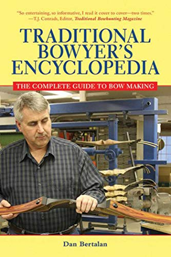 Traditional Bowyer's Encyclopedia: The Complete Guide to Bow Making -