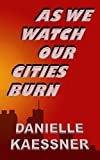As We Watch Our Cities Burn