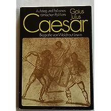 gaius julius caesar aufstieg und fall eines rmischen politikers biografie - Julius Csar Lebenslauf