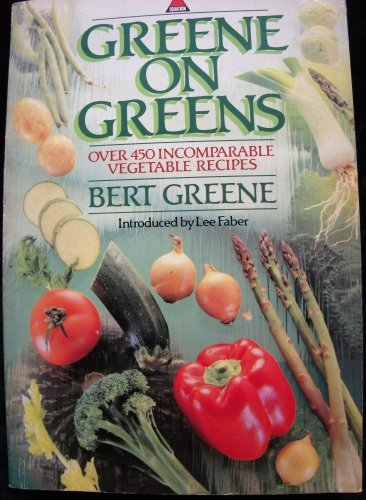 Greene on Greens: Over 450 Incomparable Vegetable Recipes by Bert Greene (1987-08-13)