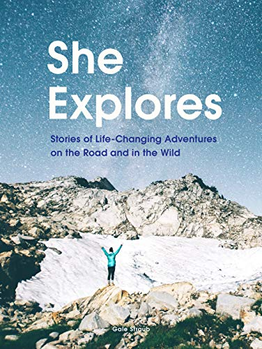 She Explores: Stories of Life-Changing Adventures on the Road and in the Wild (English Edition)