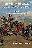 Historia Militar de la Reconquista. Tomo I: De la Invasión al Califato de Córdoba: Volume 1
