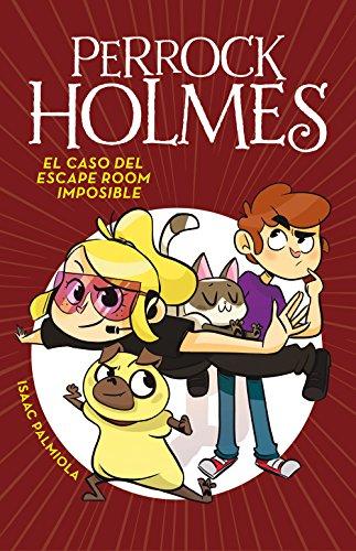 El caso del escape room imposible (Serie Perrock Holmes 9) por Isaac Palmiola