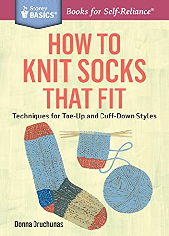 How to Knit Socks That Fit: Techniques for Toe-Up and Cuff-Down Styles