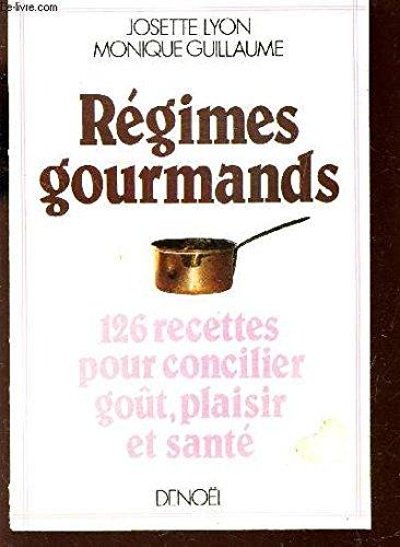 Régimes gourmands: 126 recettes pour concilier goût, plaisir et santé