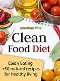 Clean Food Diet: Avoid processed foods and eat clean with few simple lifestyle changes(free nutrition recipes)(natural food recipes) (Special Diet Cookbooks ... Recipes Collection Book 4) (English Edition)