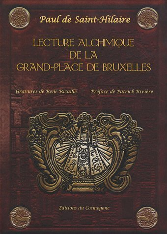 Lecture alchimique de la Grand-Place de Bruxelles où sont expliqués les enseignes d'après la Toyson d'Or de Salomon Trismosin