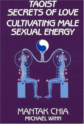 Taoist Secrets of Love: Cultivating Male Sexual Energy por Mantak Chia