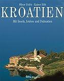 Kroatien: Mit Inseln, Istrien und Dalmatien (terra-magica-Bildbände) - Oliver Bolch