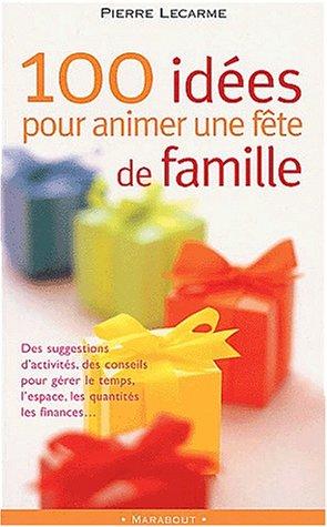 100 idées pour animer une fête de famille