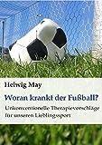 Woran krankt der Fußball?: Unkonventionelle Therapievorschläge für unseren Lieblingssport