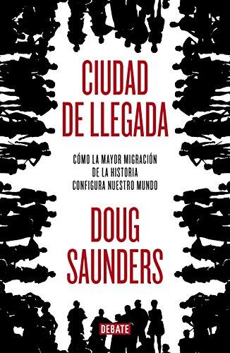 Descargar Libro Ciudad De Llegada (DEBATE) de Doug Saunders