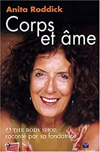 Corps et Âme. The Body Shop raconté par sa fondatrice par Roddick