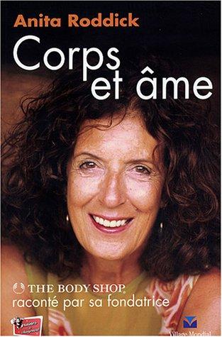 Corps et Âme : L'Aventure de The Body Shop racontée par sa fondatrice par Anita Roddick