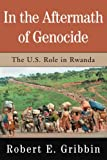In the Aftermath of Genocide: The U.S. Role in Rwanda