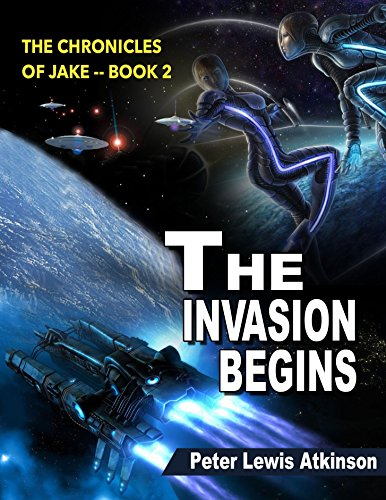 The Invasion Begins: The Chronicles of Jake -- Book 2 by Peter Lewis Atkinson
