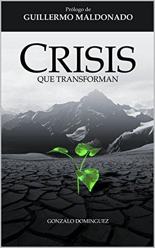 CRISIS QUE TRANSFORMAN (Spanish Edition)