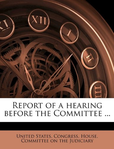Report of a hearing before the Committee ..