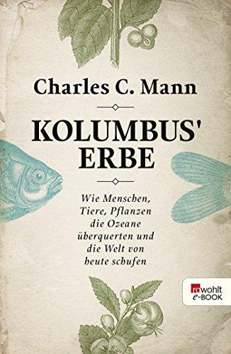 Kolumbus' Erbe: Wie Menschen, Tiere, Pflanzen die Ozeane überquerten und die Welt von heute schufen