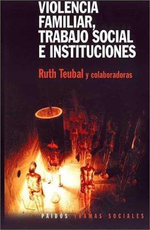 Descargar Libro Violencia familiar. trabajo sociale instituciones (Tramas Sociales) de Ruth Teubal