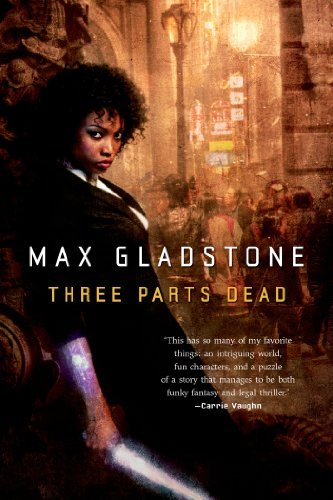 Three Parts Dead (Craft Sequence) by Max Gladstone (2013-07-23)