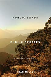 Public Lands, Public Debates: A Century of Controversy by Char Miller (2012-04-01)