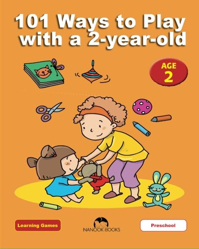 101 Ways to Play with a 2-year-old: Educational Fun for Toddlers and Parents: Volume 3 (Learning Games) por Dena Angevin