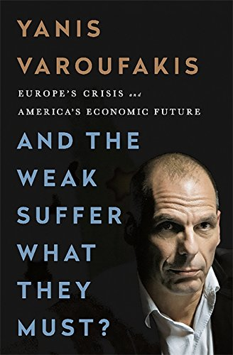 And the Weak Suffer What They Must? (INTL PB ED): Europe's Crisis and America's Economic Future por Yanis Varoufakis