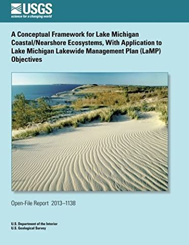A Conceptual Framework for Lake Michigan Coastal/Nearshore Ecosystems, With Application to Lake Michigan Lakewide Management Plan (LaMP) Objectives by U.S. Department of the Interior (2014-03-30)