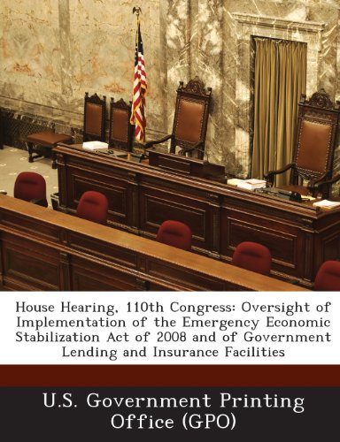House Hearing, 110th Congress: Oversight of Implementation of the Emergency Economic Stabilization Act of 2008 and of Government Lending and Insuranc