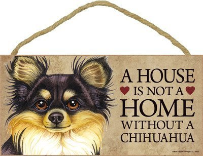 e without a Chihuahua (Long haired, black and tan) wood sign plaque by SJT. (Black Tan Chihuahua)