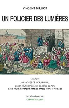 Un policier des Lumières: suivi de Mémoires de J.C.P. Lenoir par [MILLIOT, Vincent, LENOIR, J.C.P.]