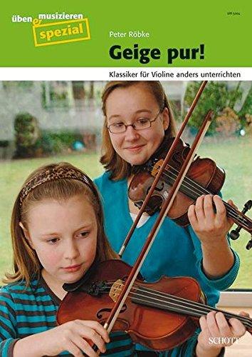 Geige pur!: Klassiker für Violine anders unterrichten (üben & musizieren)