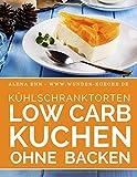 Kühlschranktorten: Low Carb Kuchen ohne backen: Das Rezeptbuch - 40