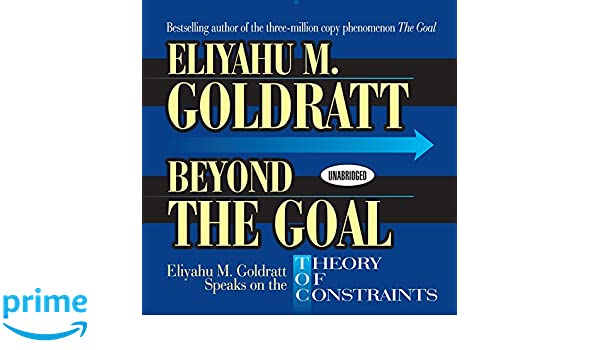 beyond the goal eliyahu goldratt speaks on the theory of  beyond the goal eliyahu goldratt speaks on the theory of constraints your coach in a box de eliyahu goldratt gildan assorted authors