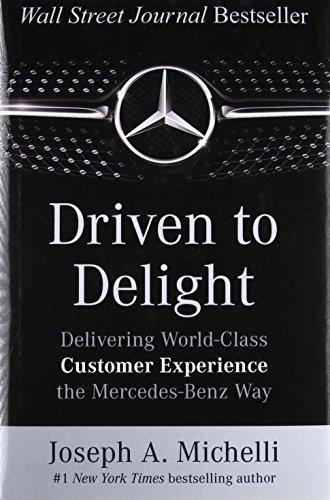 Driven to Delight: Delivering World-Class Customer Experience the Mercedes-Benz Way por Joseph Michelli